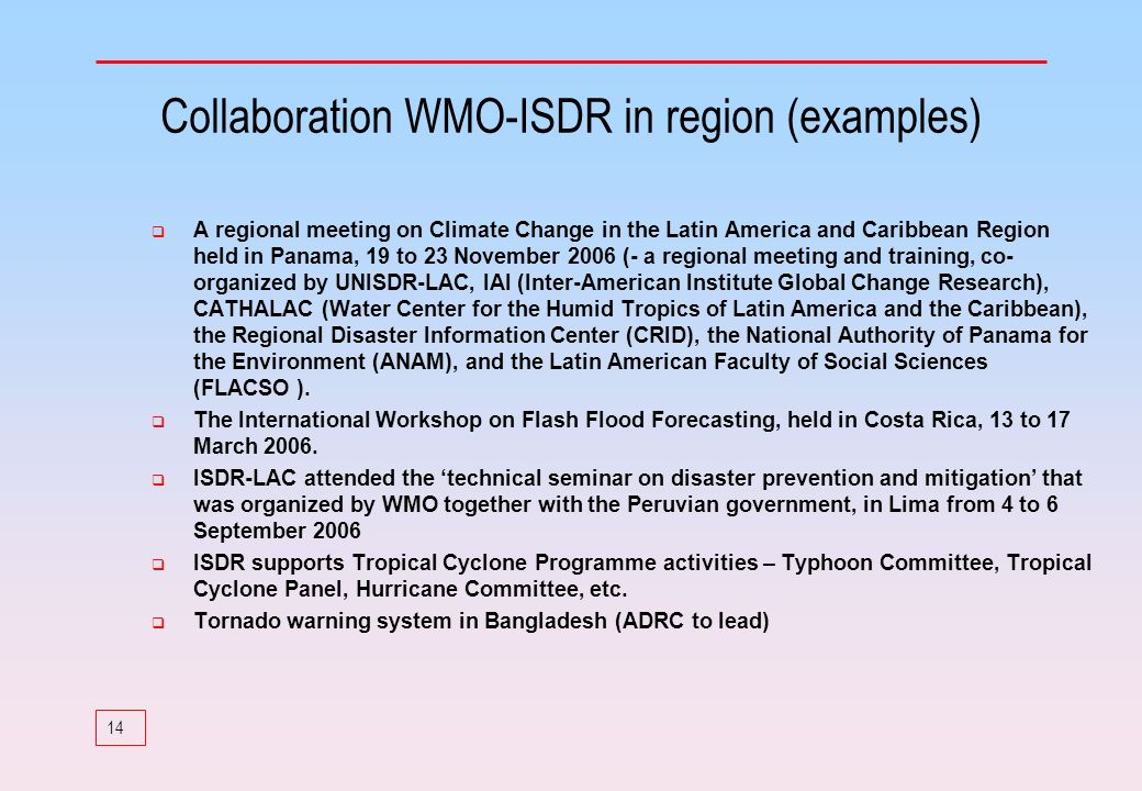 14 Collaboration WMO-ISDR in region (examples) A regional meeting on Climate Change in the Latin America and Caribbean Region held in Panama, 19 to 23