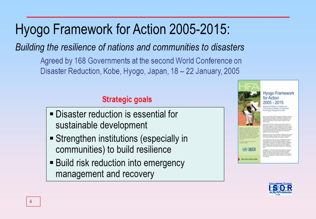 4 Disaster reduction is essential for sustainable development Strengthen institutions (especially in communities) to build resilience Build risk reduc