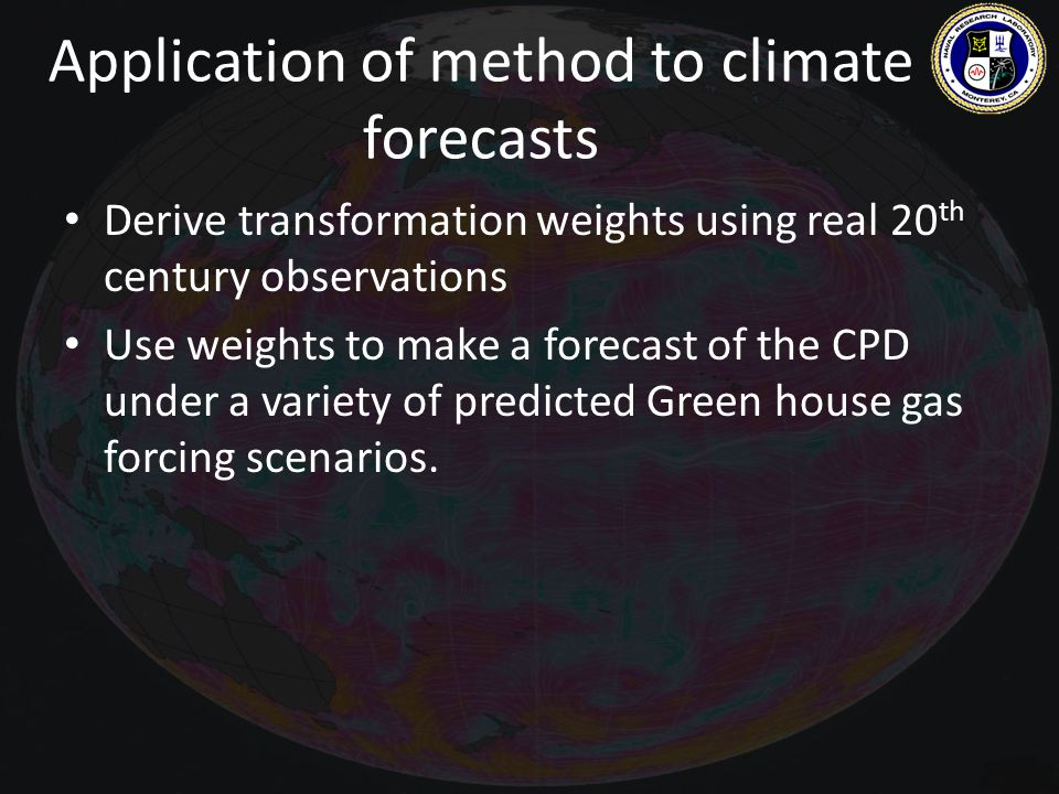 Application of method to climate forecasts Derive transformation weights using real 20 th century observations Use weights to make a forecast of the C