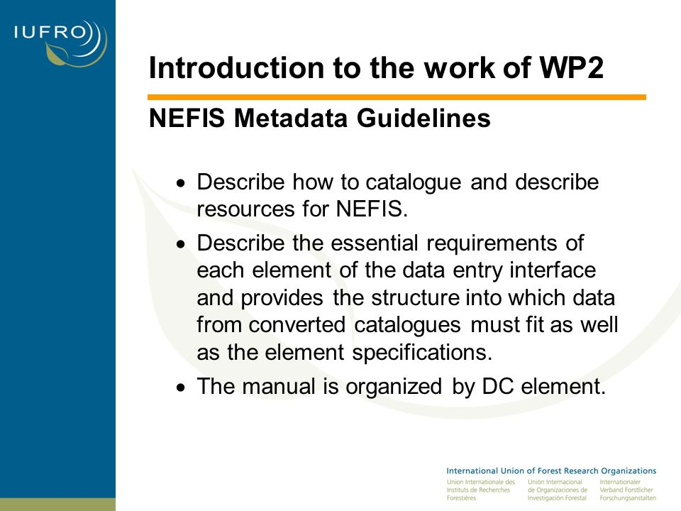Introduction to the work of WP2 NEFIS Metadata Guidelines Describe how to catalogue and describe resources for NEFIS.