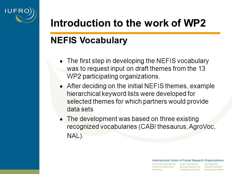 Introduction to the work of WP2 NEFIS Vocabulary The first step in developing the NEFIS vocabulary was to request input on draft themes from the 13 WP2 participating organizations.