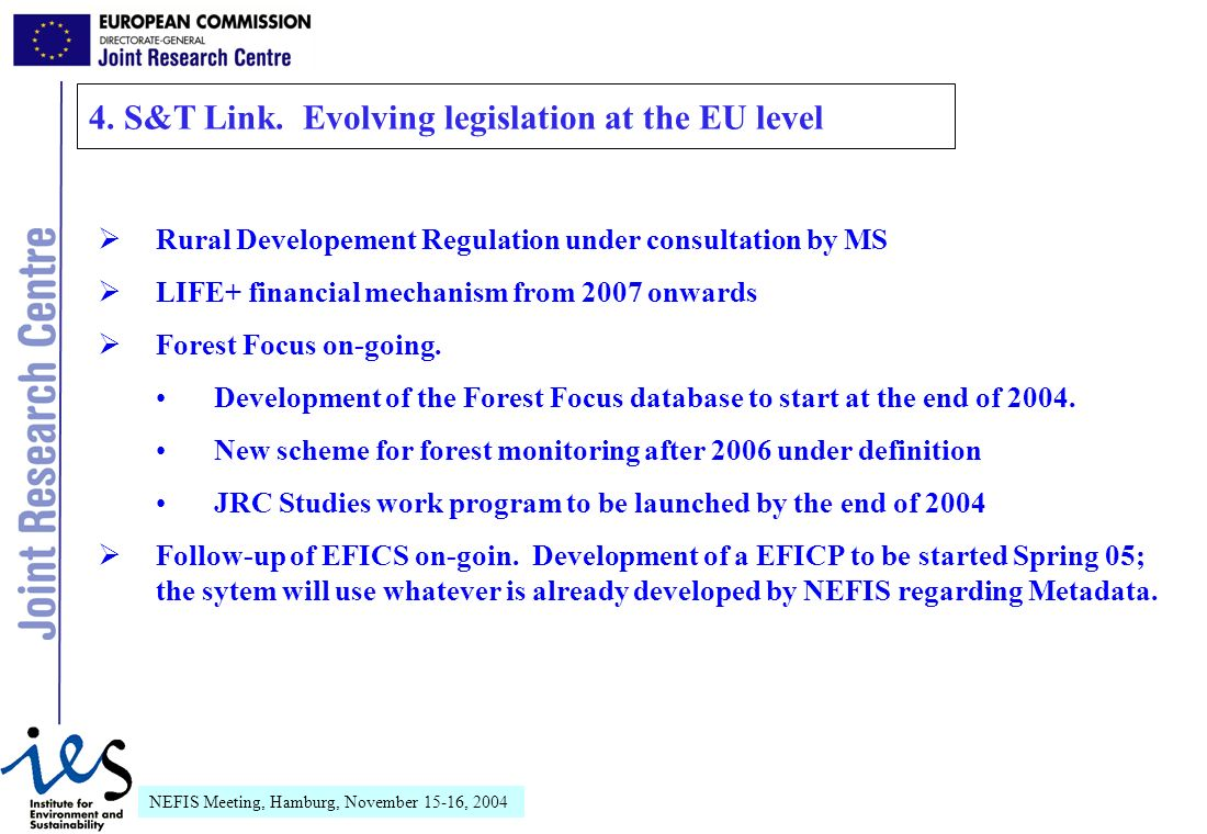 NEFIS Meeting, Hamburg, November 15-16, 2004 Rural Developement Regulation under consultation by MS LIFE+ financial mechanism from 2007 onwards Forest Focus on-going.
