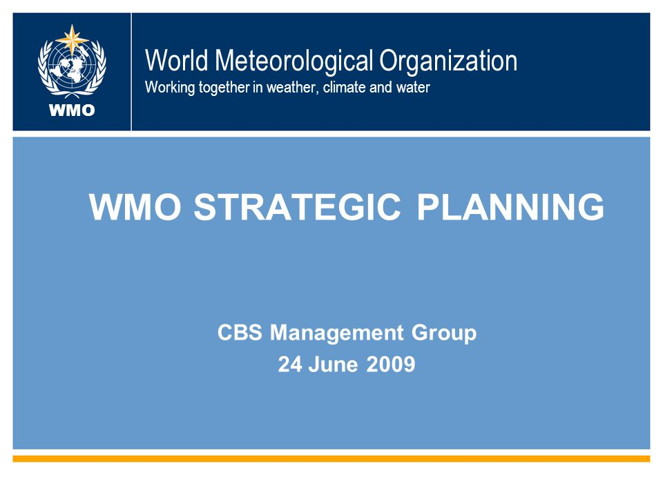 World Meteorological Organization Working together in weather, climate and water WMO WMO STRATEGIC PLANNING CBS Management Group 24 June 2009