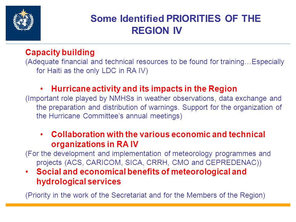 Capacity building (Adequate financial and technical resources to be found for training…Especially for Haiti as the only LDC in RA IV) Hurricane activity and its impacts in the Region (Important role played by NMHSs in weather observations, data exchange and the preparation and distribution of warnings.