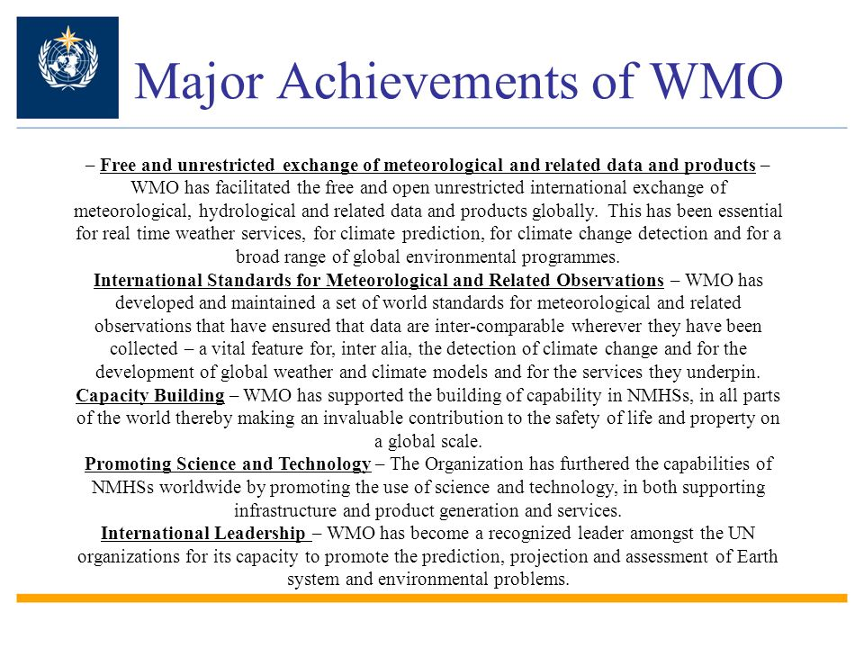 Major Achievements of WMO – Free and unrestricted exchange of meteorological and related data and products – WMO has facilitated the free and open unrestricted international exchange of meteorological, hydrological and related data and products globally.