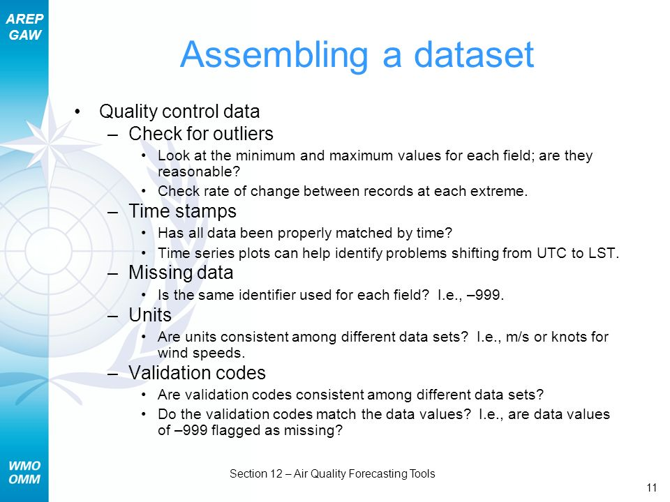 AREP GAW Section 12 – Air Quality Forecasting Tools 11 Assembling a dataset Quality control data –Check for outliers Look at the minimum and maximum v