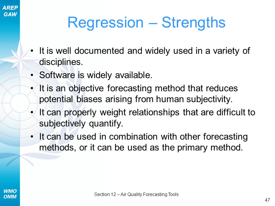 AREP GAW Section 12 – Air Quality Forecasting Tools 47 Regression – Strengths It is well documented and widely used in a variety of disciplines. Softw