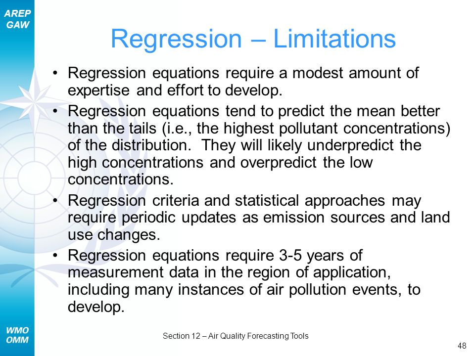 AREP GAW Section 12 – Air Quality Forecasting Tools 48 Regression – Limitations Regression equations require a modest amount of expertise and effort t