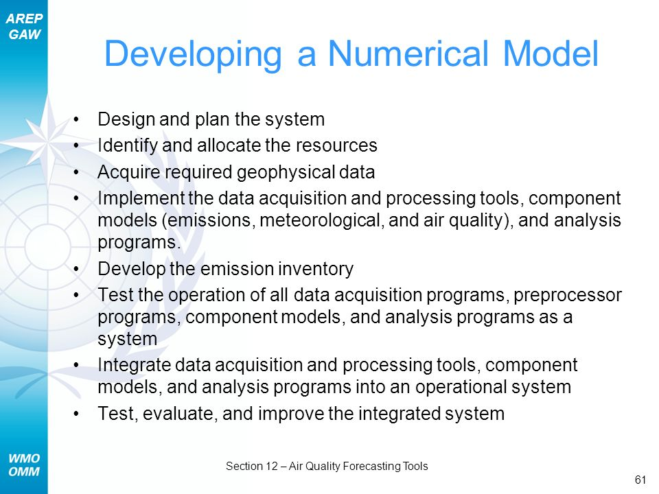 AREP GAW Section 12 – Air Quality Forecasting Tools 61 Developing a Numerical Model Design and plan the system Identify and allocate the resources Acq