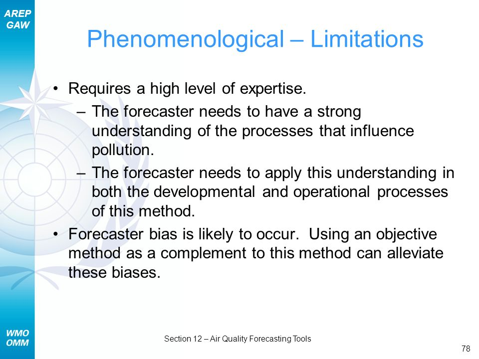 AREP GAW Section 12 – Air Quality Forecasting Tools 78 Phenomenological – Limitations Requires a high level of expertise. –The forecaster needs to hav