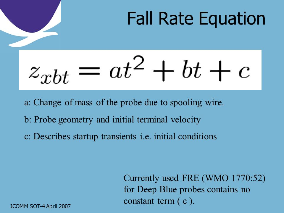 JCOMM SOT-4 April 2007 Fall Rate Equation a: Change of mass of the probe due to spooling wire.