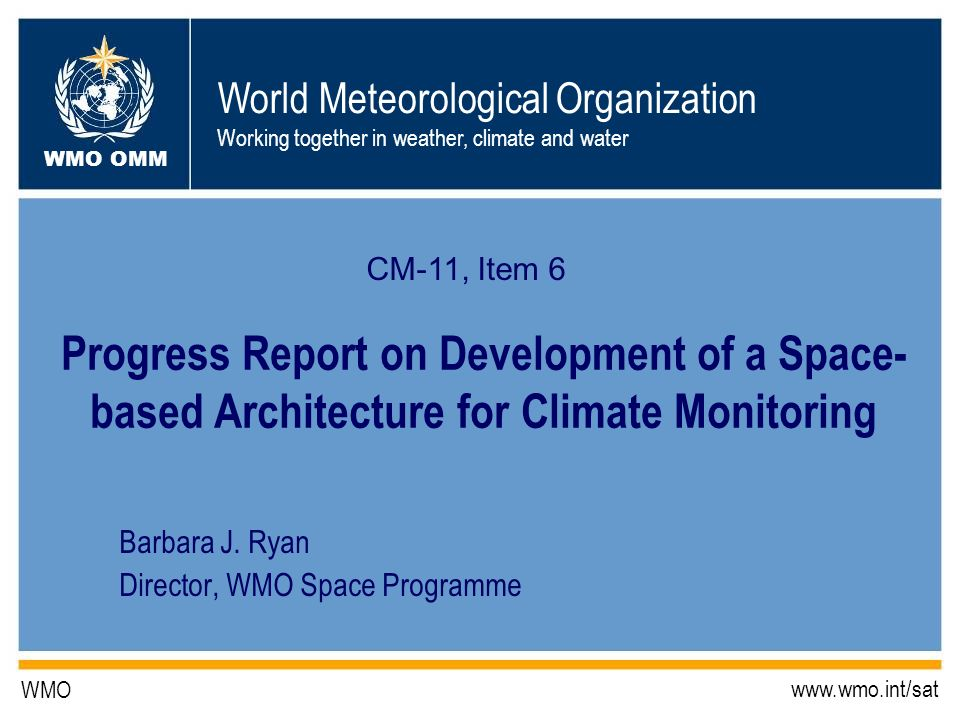 World Meteorological Organization Working together in weather, climate and water WMO OMM WMO www.wmo.int/sat Barbara J.