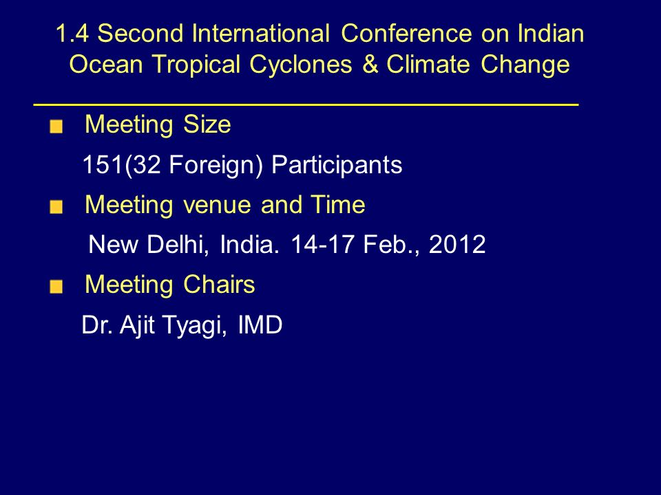 1.4 Second International Conference on Indian Ocean Tropical Cyclones & Climate Change Meeting Size 151(32 Foreign) Participants Meeting venue and Time New Delhi, India.