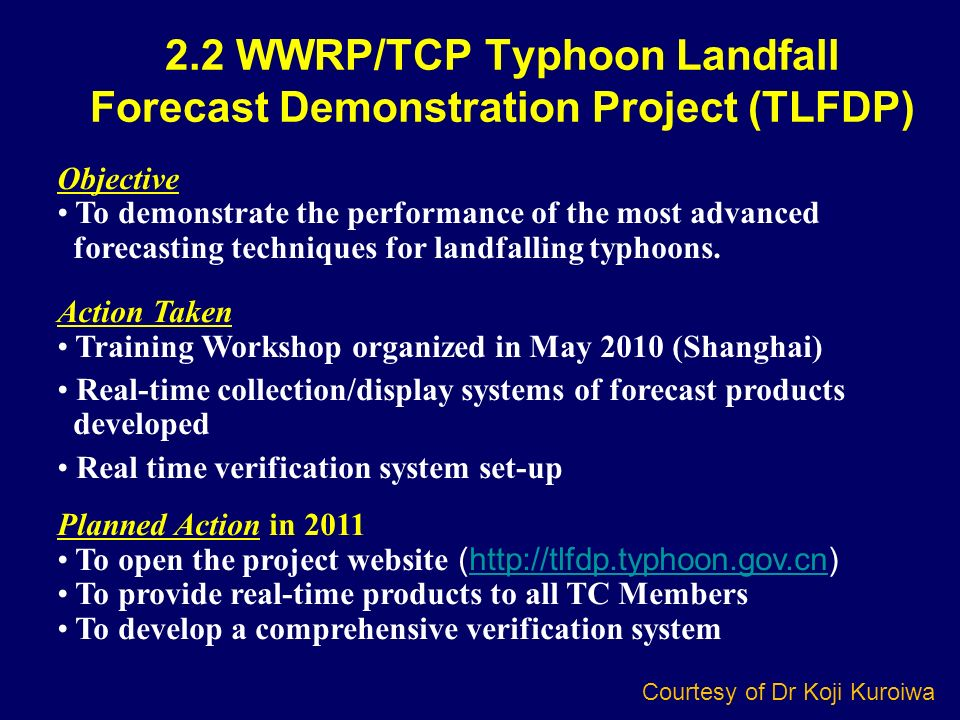 2.2 WWRP/TCP Typhoon Landfall Forecast Demonstration Project (TLFDP) Objective To demonstrate the performance of the most advanced forecasting techniq