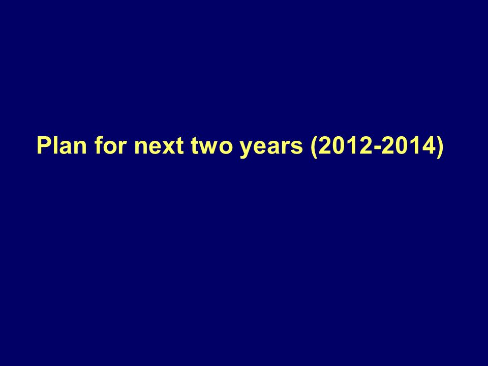 Plan for next two years (2012-2014)