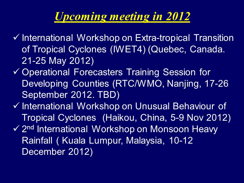 Upcoming meeting in 2012 International Workshop on Extra-tropical Transition of Tropical Cyclones (IWET4) (Quebec, Canada. 21-25 May 2012) Operational