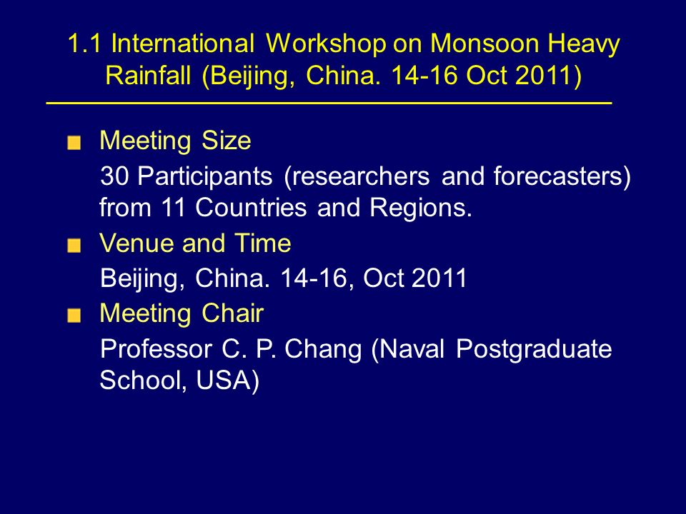 1.1 International Workshop on Monsoon Heavy Rainfall (Beijing, China. 14-16 Oct 2011) Meeting Size 30 Participants (researchers and forecasters) from