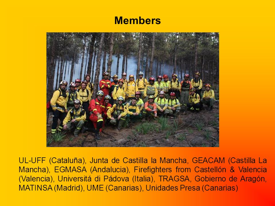 Members UL-UFF (Cataluña), Junta de Castilla la Mancha, GEACAM (Castilla La Mancha), EGMASA (Andalucia), Firefighters from Castellón & Valencia (Valencia), Universitá di Pádova (Italia), TRAGSA, Gobierno de Aragón, MATINSA (Madrid), UME (Canarias), Unidades Presa (Canarias)