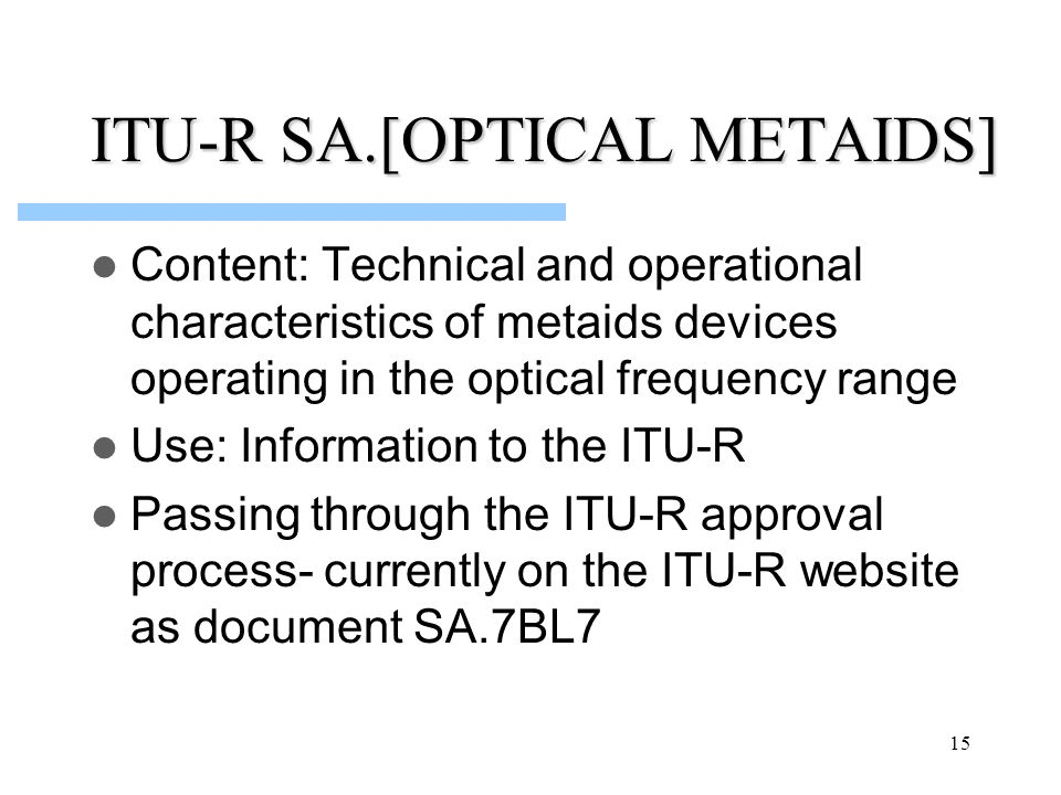 15 ITU-R SA.[OPTICAL METAIDS] Content: Technical and operational characteristics of metaids devices operating in the optical frequency range Use: Info