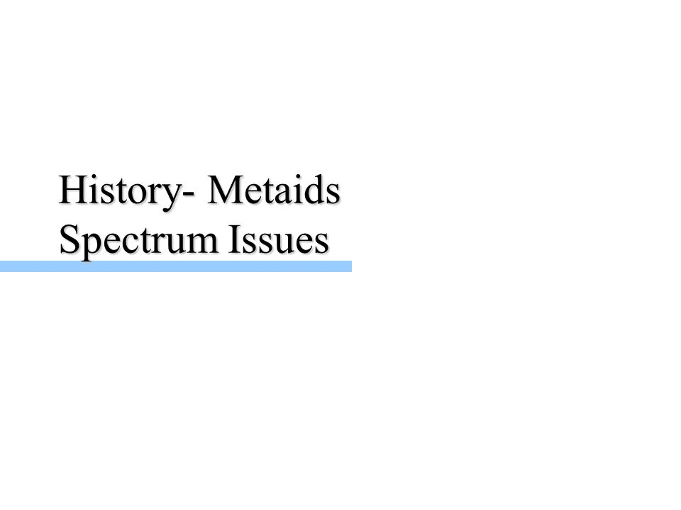 History- Metaids Spectrum Issues