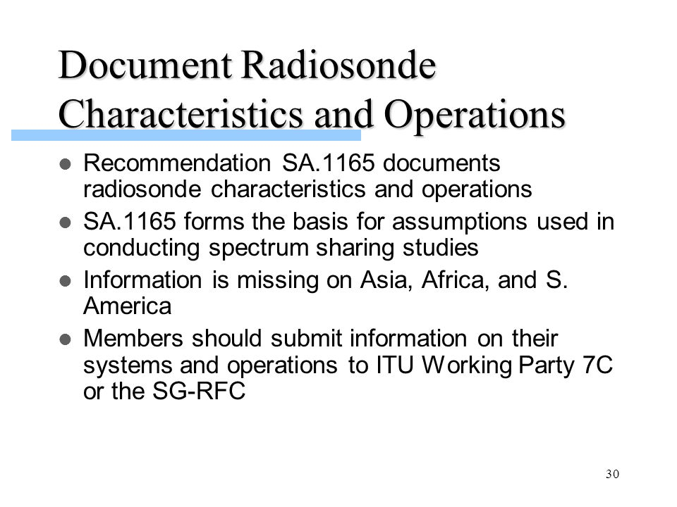 30 Document Radiosonde Characteristics and Operations Recommendation SA.1165 documents radiosonde characteristics and operations SA.1165 forms the bas