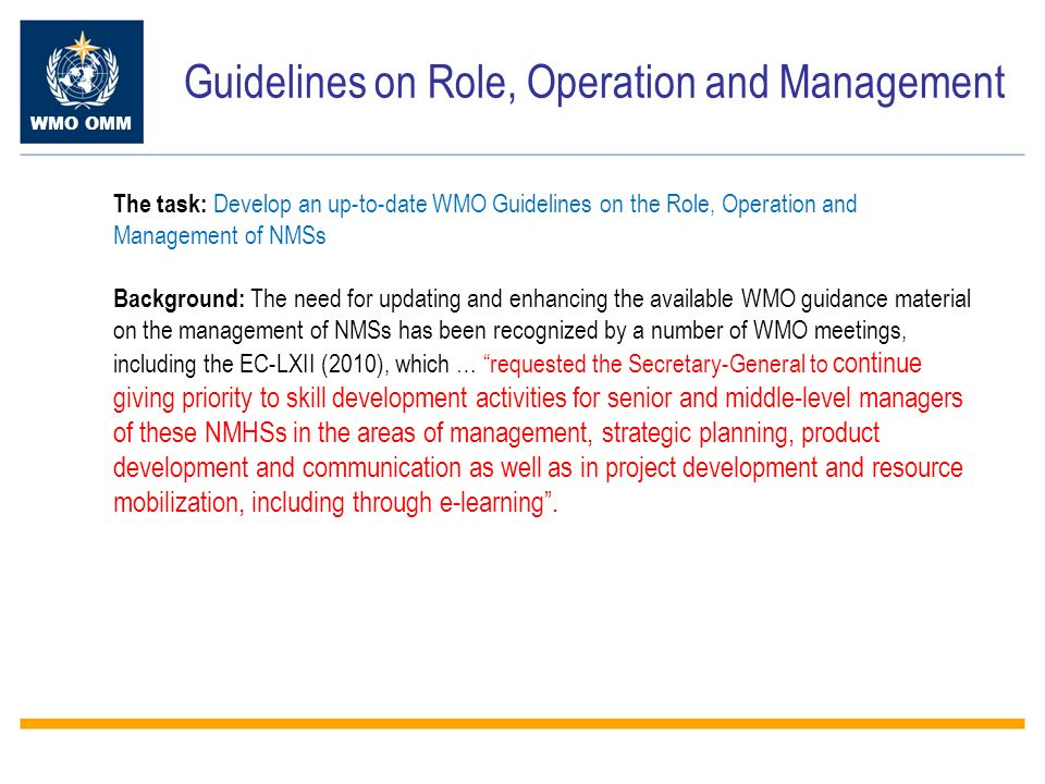 WMO OMM The task: Develop an up-to-date WMO Guidelines on the Role, Operation and Management of NMSs Background: The need for updating and enhancing t