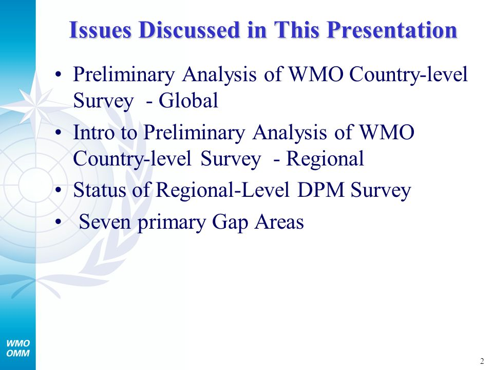 2 Issues Discussed in This Presentation Preliminary Analysis of WMO Country-level Survey - Global Intro to Preliminary Analysis of WMO Country-level Survey - Regional Status of Regional-Level DPM Survey Seven primary Gap Areas