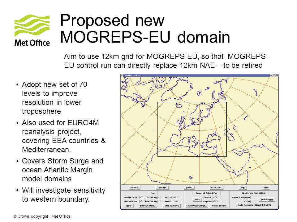 © Crown copyright Met Office Proposed new MOGREPS-EU domain Adopt new set of 70 levels to improve resolution in lower troposphere Also used for EURO4M