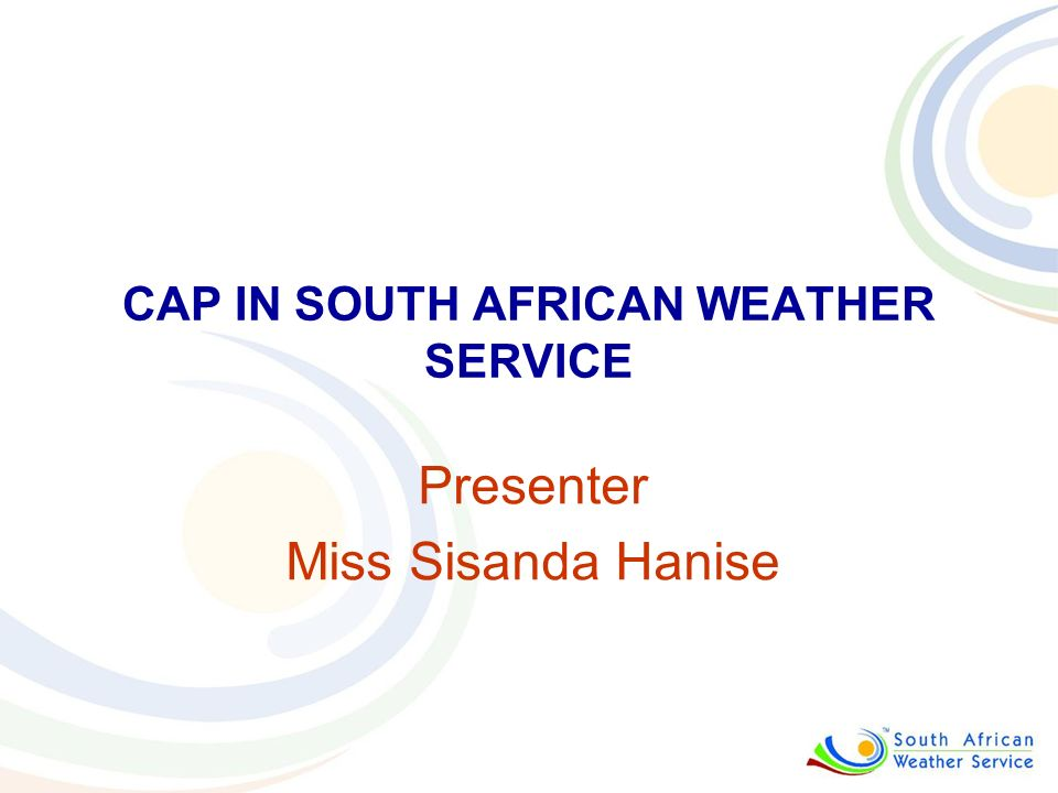 INTRODUCTION The South African Weather Service (SAWS) is the authoritative voice on weather and climate related issues in South Africa and the custodian of the South African climate databank.