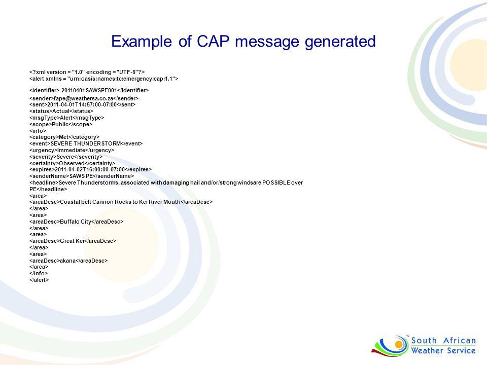 Example of CAP message generated 20110401SAWSPE001 fape@weathersa.co.za 2011-04-01T14:57:00-07:00 Actual Alert Public Met SEVERE THUNDERSTORM Immediat