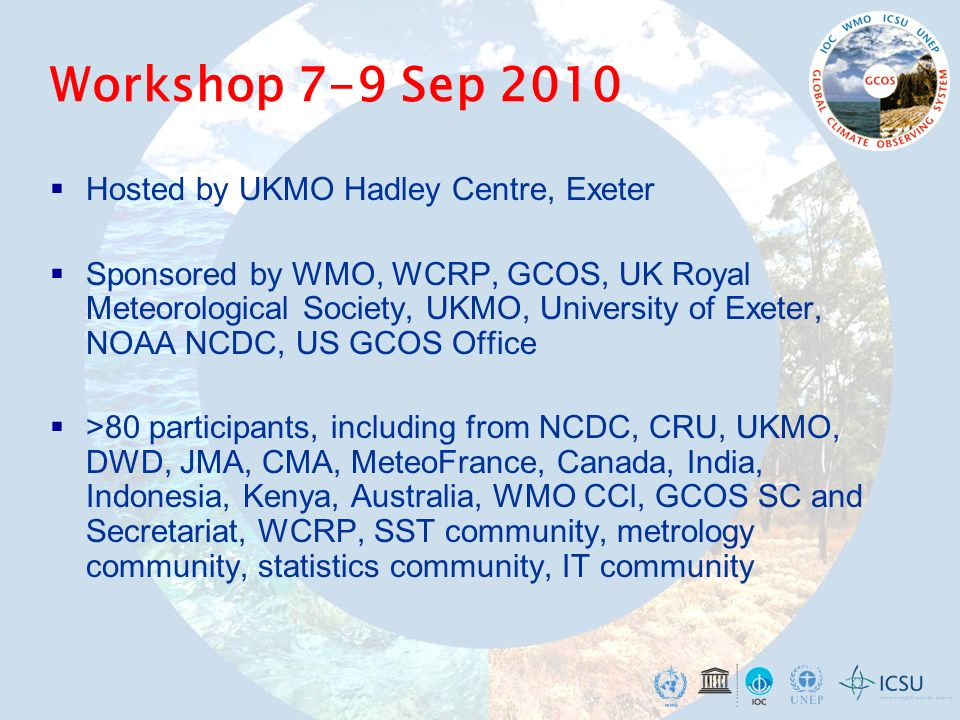 Workshop 7-9 Sep 2010 Hosted by UKMO Hadley Centre, Exeter Sponsored by WMO, WCRP, GCOS, UK Royal Meteorological Society, UKMO, University of Exeter,