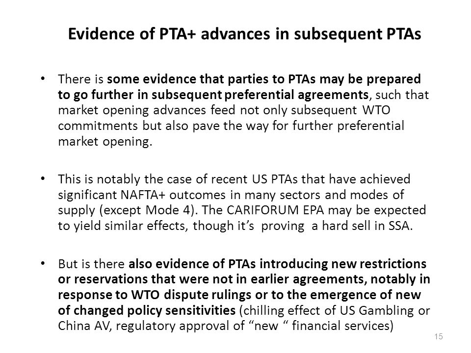 Evidence of PTA+ advances in subsequent PTAs There is some evidence that parties to PTAs may be prepared to go further in subsequent preferential agre