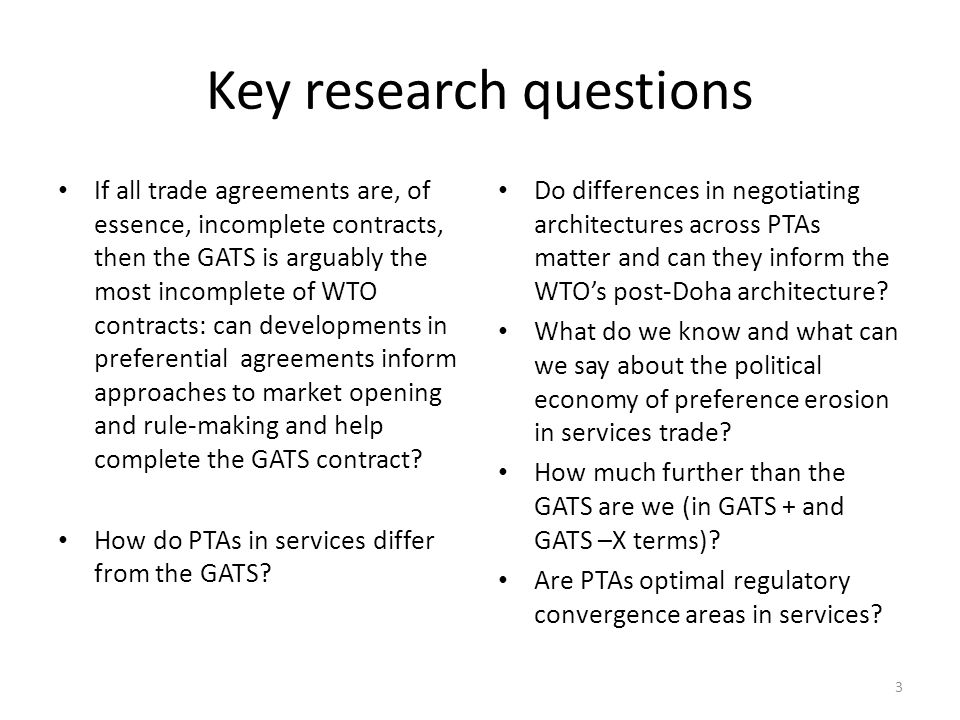 Key research questions If all trade agreements are, of essence, incomplete contracts, then the GATS is arguably the most incomplete of WTO contracts: