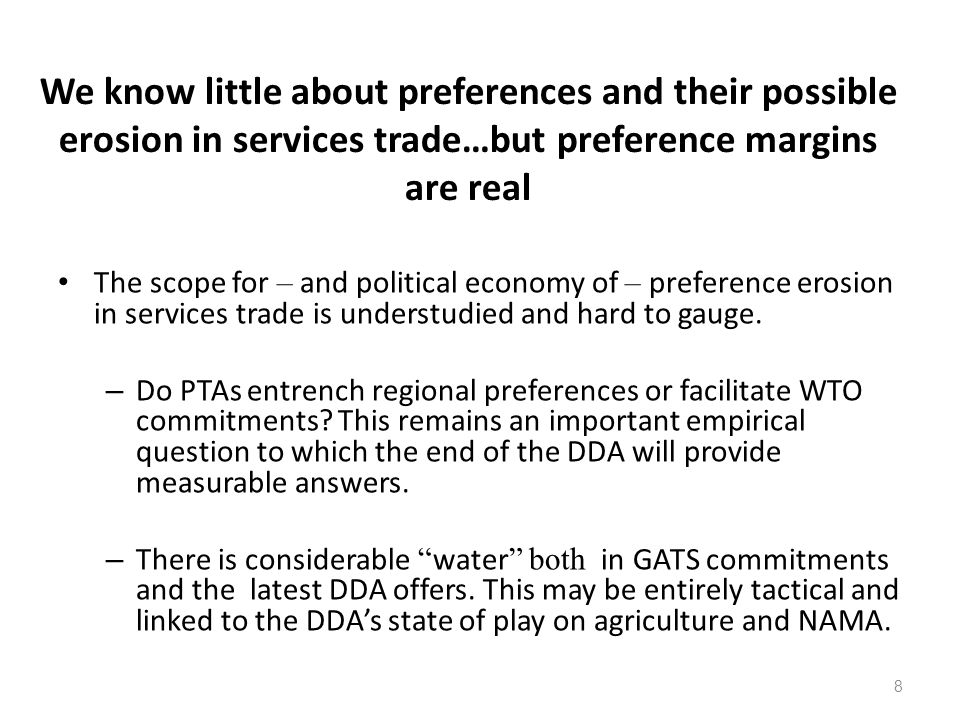 8 We know little about preferences and their possible erosion in services trade…but preference margins are real The scope for – and political economy of – preference erosion in services trade is understudied and hard to gauge.