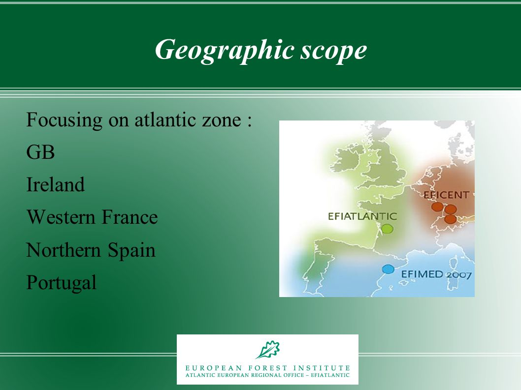 Geographic scope Focusing on atlantic zone : GB Ireland Western France Northern Spain Portugal