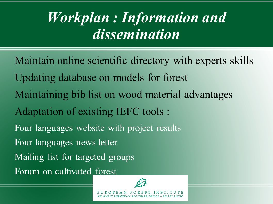 Workplan : Information and dissemination Maintain online scientific directory with experts skills Updating database on models for forest Maintaining b