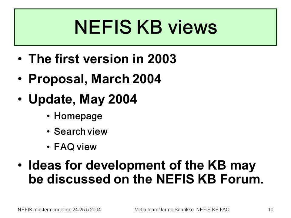 NEFIS mid-term meeting 24-25.5.2004Metla team/Jarmo Saarikko NEFIS KB FAQ10 NEFIS KB views The first version in 2003 Proposal, March 2004 Update, May