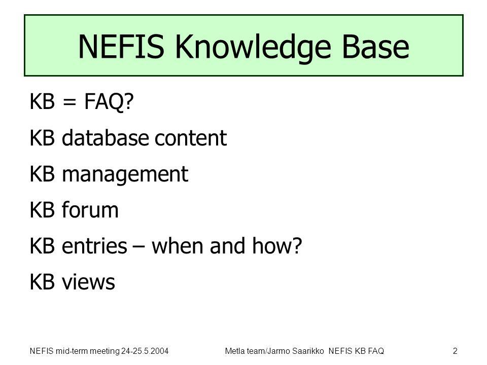 NEFIS mid-term meeting 24-25.5.2004Metla team/Jarmo Saarikko NEFIS KB FAQ2 NEFIS Knowledge Base KB = FAQ.