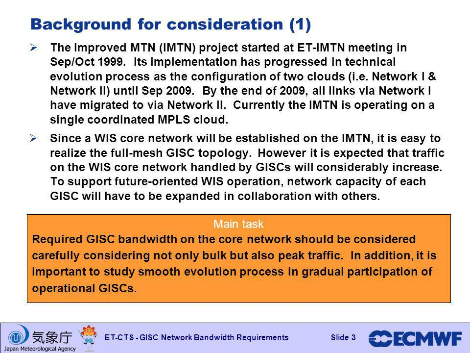 Slide 3 ET-CTS - GISC Network Bandwidth RequirementsSlide 3 Main task Required GISC bandwidth on the core network should be considered carefully considering not only bulk but also peak traffic.