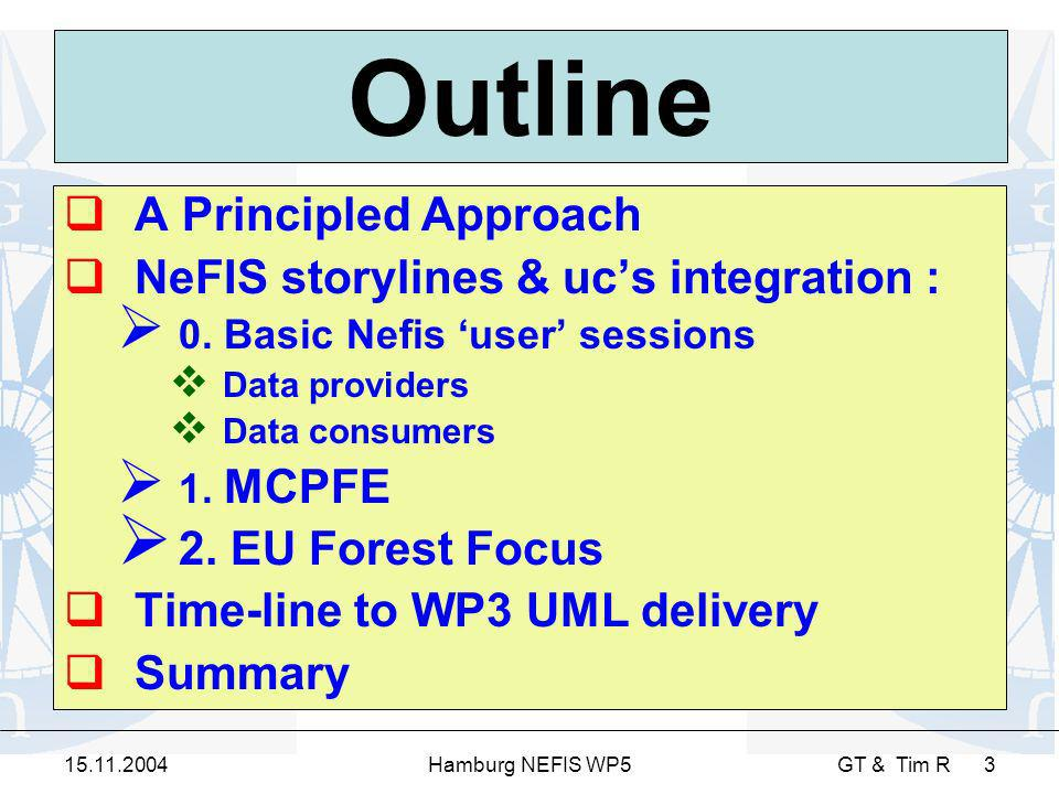 15.11.2004Hamburg NEFIS WP5 GT & Tim R 3 Outline A Principled Approach NeFIS storylines & ucs integration : 0.