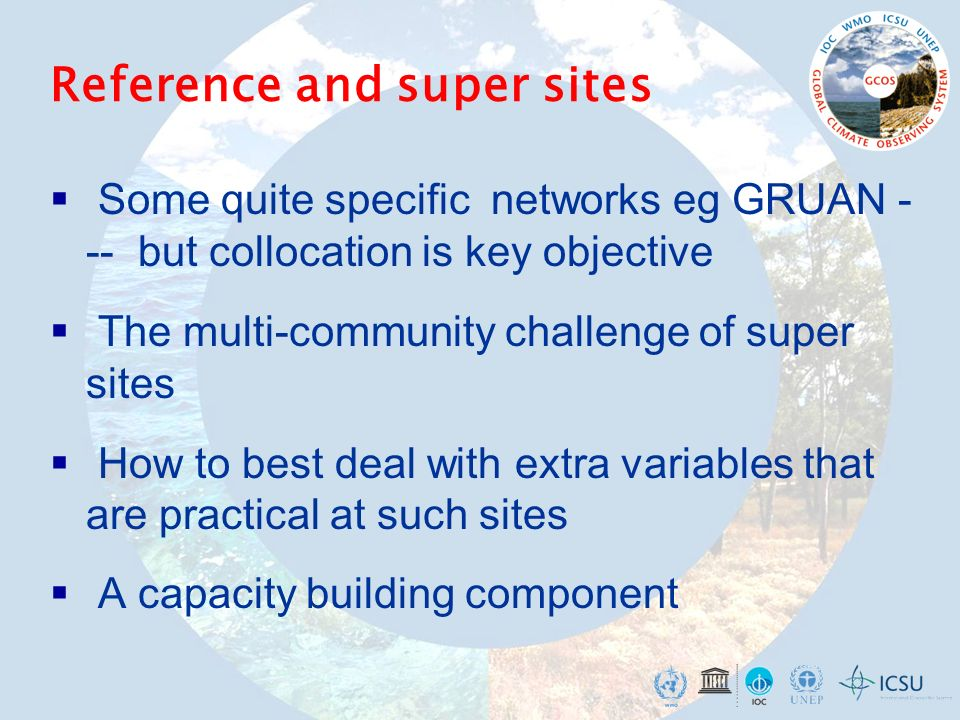 Reference and super sites Some quite specific networks eg GRUAN - -- but collocation is key objective The multi-community challenge of super sites How to best deal with extra variables that are practical at such sites A capacity building component