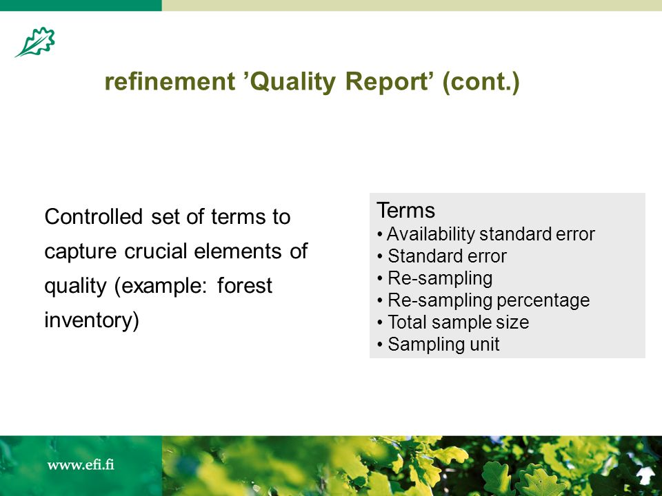 refinement Quality Report (cont.) Controlled set of terms to capture crucial elements of quality (example: forest inventory) Terms Availability standard error Standard error Re-sampling Re-sampling percentage Total sample size Sampling unit