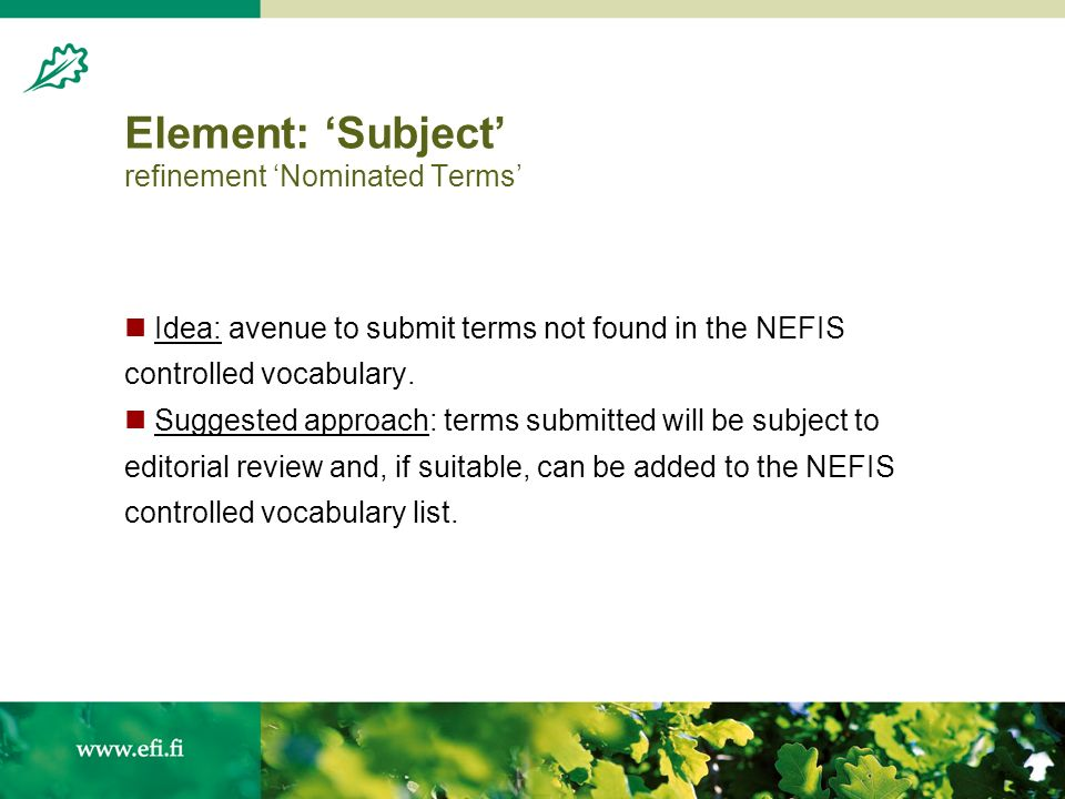 Element: Subject refinement Nominated Terms Idea: avenue to submit terms not found in the NEFIS controlled vocabulary.