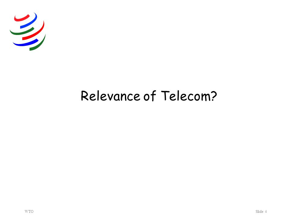 WTOSlide 4 Relevance of Telecom