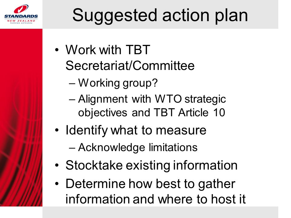Suggested action plan Work with TBT Secretariat/Committee –Working group.