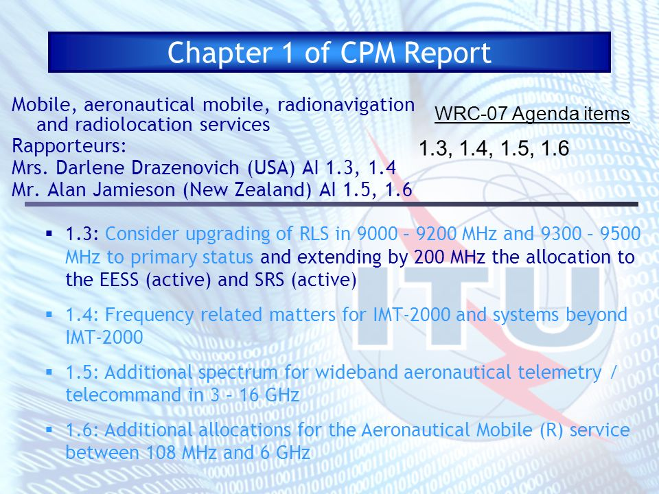 Chapter 1 of CPM Report Mobile, aeronautical mobile, radionavigation and radiolocation services Rapporteurs: Mrs. Darlene Drazenovich (USA) AI 1.3, 1.