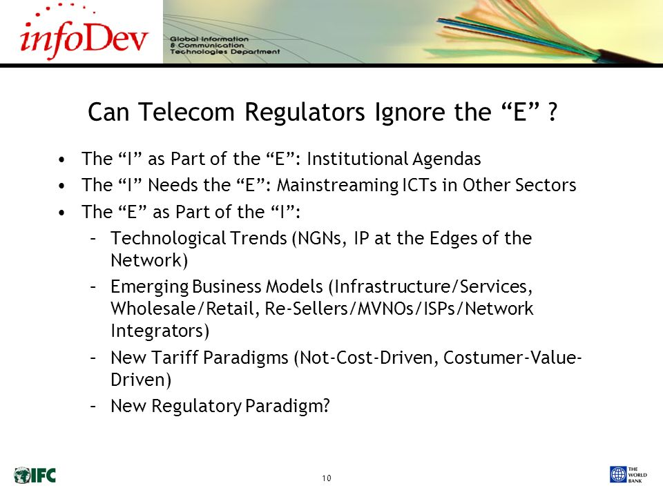 10 Can Telecom Regulators Ignore the E ? The I as Part of the E: Institutional Agendas The I Needs the E: Mainstreaming ICTs in Other Sectors The E as
