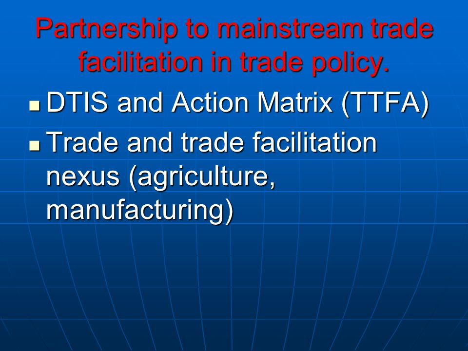 Partnership to mainstream trade facilitation in trade policy.