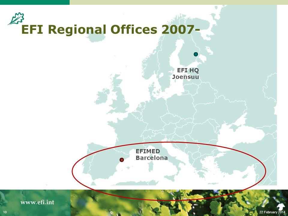 22 February 201410 EFI Regional Offices 2007- EFIMED Barcelona EFI HQ Joensuu