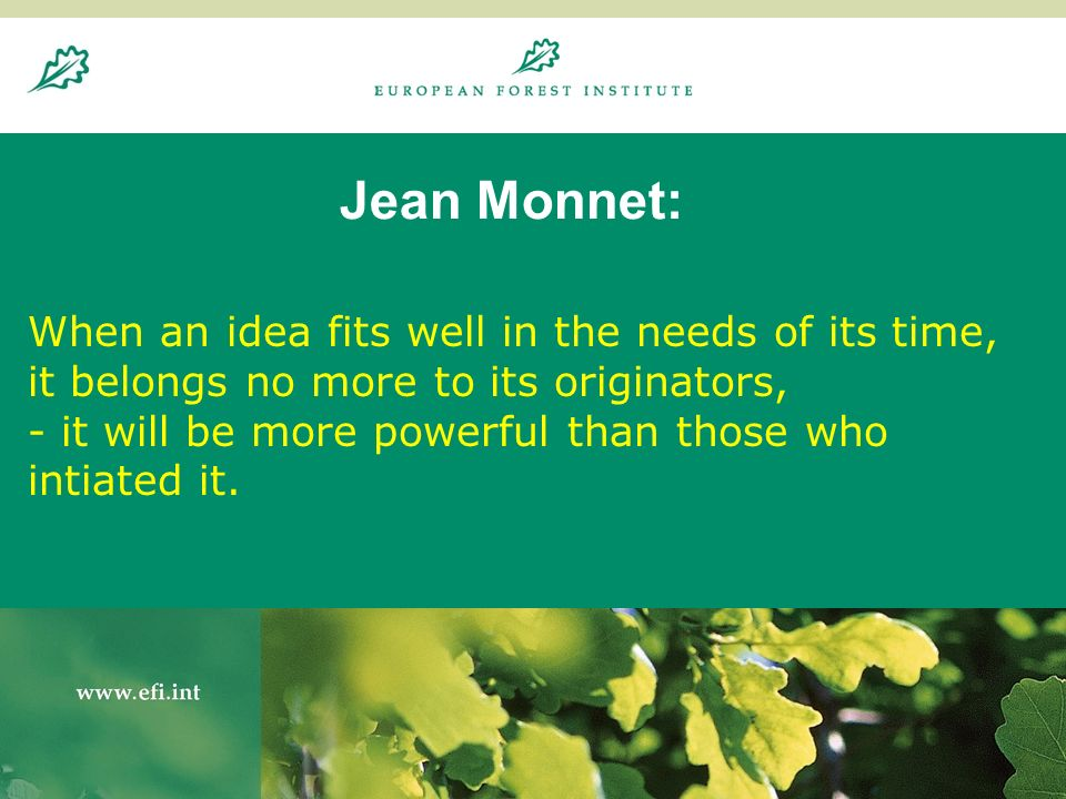 20.8.200415 Jean Monnet: When an idea fits well in the needs of its time, it belongs no more to its originators, - it will be more powerful than those who intiated it.